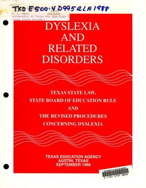 Primary view of object titled 'Dyslexia and Related Disorders: Texas State Law, State Board of Education Rule and the Revised Procedures Concerning Dyslexia'.