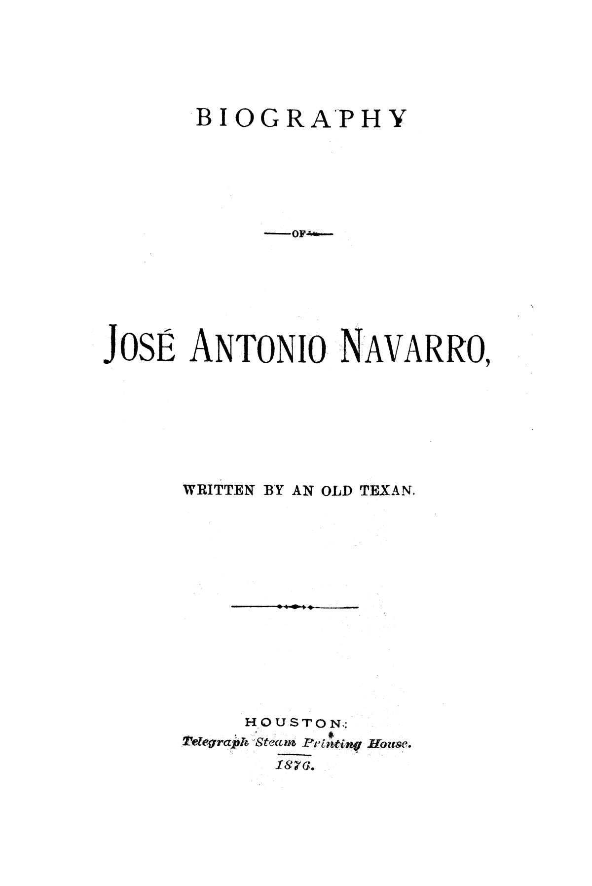 Biography of José Antonio Navarro / written by an Old Texan.                                                                                                      [Sequence #]: 1 of 30