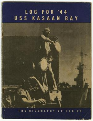 Primary view of object titled '[Log for 44' USS Kasaan Bay, The Biography of CVE 69]'.