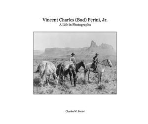 Primary view of object titled 'Vincent Charles (Bud) Perini, Jr.: A Life in Photographs'.