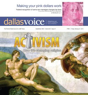 Primary view of object titled 'Dallas Voice (Dallas, Tex.), Vol. 30, No. 41, Ed. 1 Friday, February 21, 2014'.