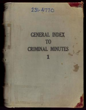 Primary view of object titled 'Travis County Clerk Records: General Index to Criminal Minutes 1'.