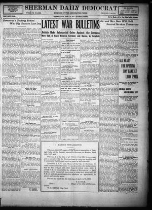 Primary view of object titled 'Sherman Daily Democrat (Sherman, Tex.), Vol. THIRTY-SIXTH YEAR, Ed. 1 Saturday, April 14, 1917'.