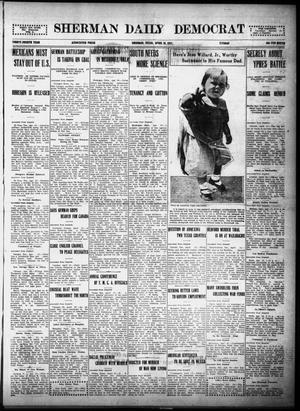 Primary view of object titled 'Sherman Daily Democrat (Sherman, Tex.), Vol. THIRTY-FOURTH YEAR, Ed. 1 Monday, April 26, 1915'.