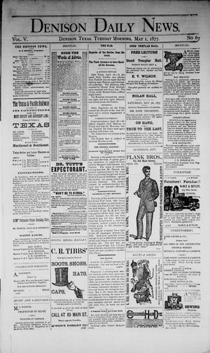 Primary view of Denison Daily News. (Denison, Tex.), Vol. 5, No. 67, Ed. 1 Tuesday, May 1, 1877