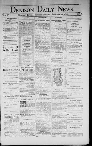 Primary view of object titled 'Denison Daily News. (Denison, Tex.), Vol. 5, No. 1, Ed. 1 Thursday, February 22, 1877'.
