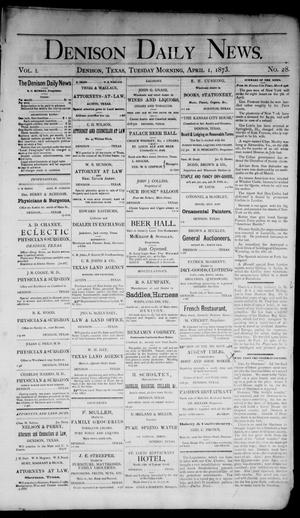 Primary view of object titled 'Denison Daily News. (Denison, Tex.), Vol. 1, No. 28, Ed. 1 Tuesday, April 1, 1873'.