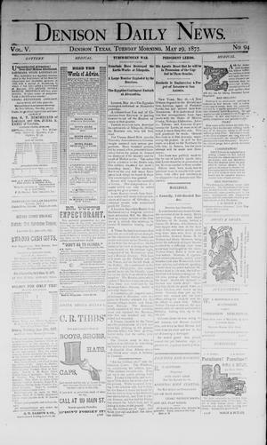 Primary view of object titled 'Denison Daily News. (Denison, Tex.), Vol. 5, No. 94, Ed. 1 Tuesday, May 29, 1877'.