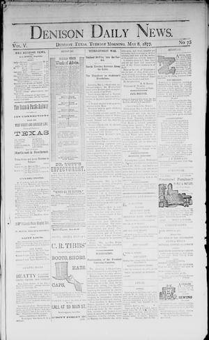 Primary view of object titled 'Denison Daily News. (Denison, Tex.), Vol. 5, No. 75, Ed. 1 Tuesday, May 8, 1877'.