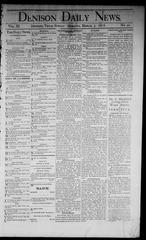 Primary view of object titled 'Denison Daily News. (Denison, Tex.), Vol. 3, No. 12, Ed. 1 Sunday, March 7, 1875'.