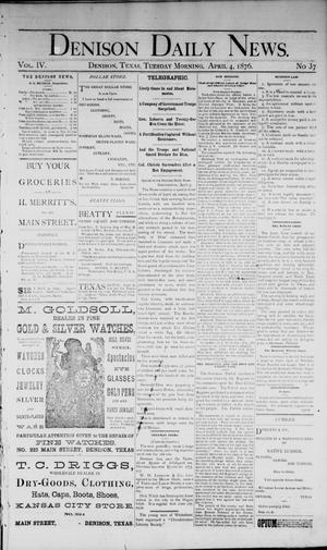 Primary view of object titled 'Denison Daily News. (Denison, Tex.), Vol. 4, No. 37, Ed. 1 Tuesday, April 4, 1876'.