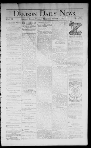 Primary view of object titled 'Denison Daily News. (Denison, Tex.), Vol. 3, No. 155, Ed. 1 Tuesday, August 24, 1875'.