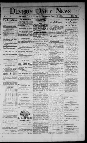 Primary view of object titled 'Denison Daily News. (Denison, Tex.), Vol. 3, No. 35, Ed. 1 Saturday, April 3, 1875'.