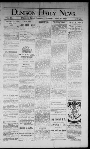Primary view of object titled 'Denison Daily News. (Denison, Tex.), Vol. 3, No. 41, Ed. 1 Saturday, April 10, 1875'.