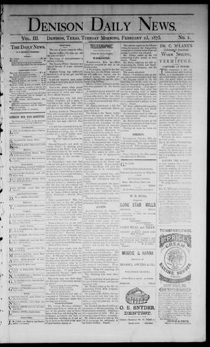 Primary view of object titled 'Denison Daily News. (Denison, Tex.), Vol. 3, No. 1, Ed. 1 Tuesday, February 23, 1875'.