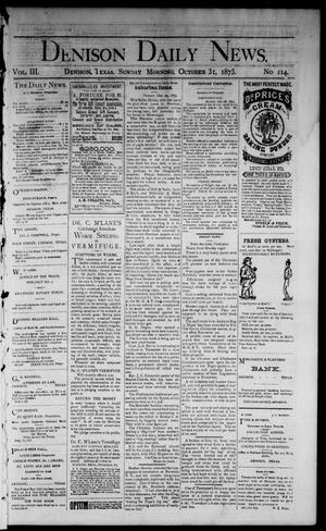 Primary view of object titled 'Denison Daily News. (Denison, Tex.), Vol. 3, No. 114, Ed. 1 Sunday, October 31, 1875'.