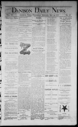Primary view of object titled 'Denison Daily News. (Denison, Tex.), Vol. 3, No. 73, Ed. 1 Wednesday, May 19, 1875'.