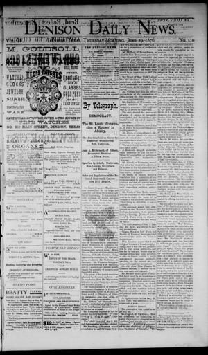 Primary view of Denison Daily News. (Denison, Tex.), Vol. 4, No. 110, Ed. 1 Thursday, June 29, 1876