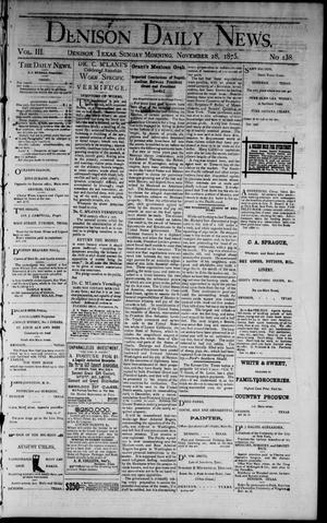 Primary view of object titled 'Denison Daily News. (Denison, Tex.), Vol. 3, No. 138, Ed. 1 Sunday, November 28, 1875'.