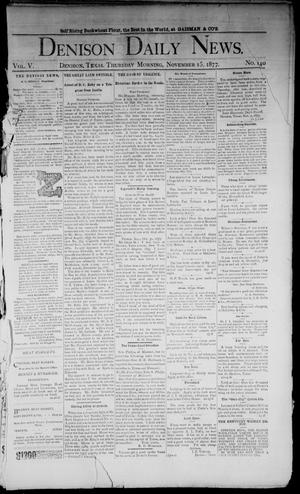 Primary view of object titled 'Denison Daily News. (Denison, Tex.), Vol. 5, No. 240, Ed. 1 Thursday, November 15, 1877'.