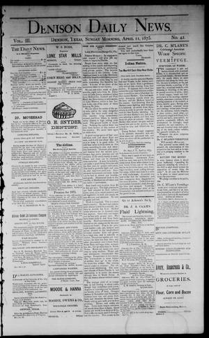 Primary view of object titled 'Denison Daily News. (Denison, Tex.), Vol. 3, No. 42, Ed. 1 Sunday, April 11, 1875'.