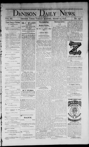 Primary view of Denison Daily News. (Denison, Tex.), Vol. 3, No. 143, Ed. 1 Tuesday, August 10, 1875