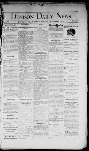 Primary view of object titled 'Denison Daily News. (Denison, Tex.), Vol. 5, No. 260, Ed. 1 Saturday, December 8, 1877'.
