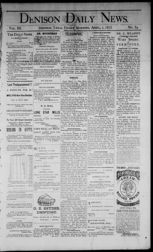 Primary view of object titled 'Denison Daily News. (Denison, Tex.), Vol. 3, No. 34, Ed. 1 Friday, April 2, 1875'.