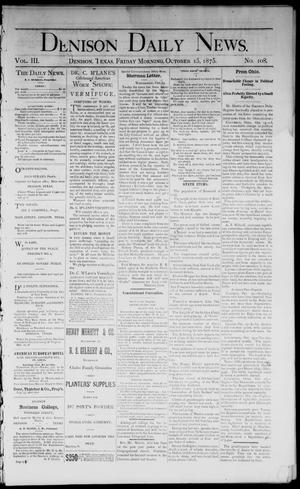 Primary view of object titled 'Denison Daily News. (Denison, Tex.), Vol. 3, No. 108, Ed. 1 Friday, October 15, 1875'.