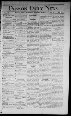 Primary view of object titled 'Denison Daily News. (Denison, Tex.), Vol. 3, No. 17, Ed. 1 Saturday, March 13, 1875'.