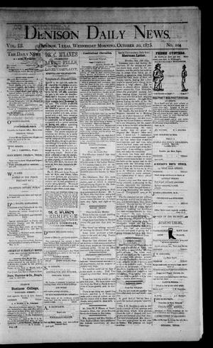 Primary view of object titled 'Denison Daily News. (Denison, Tex.), Vol. 3, No. 104, Ed. 1 Wednesday, October 20, 1875'.
