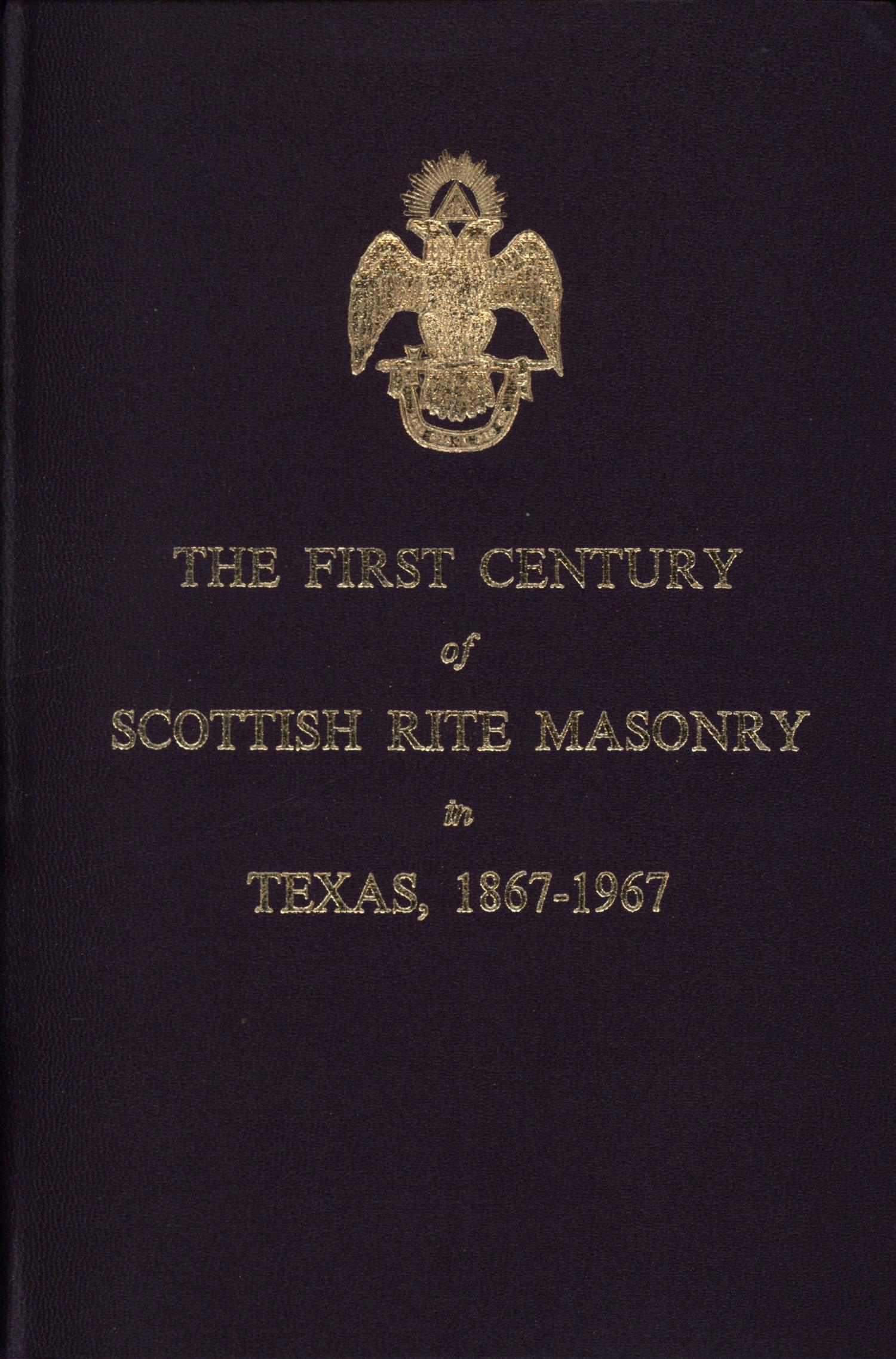 The First Century of Scottish Rite Masonry in Texas, 1867-1967                                                                                                      Front Cover
