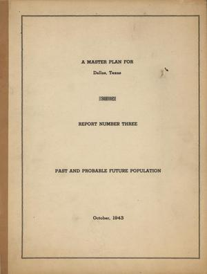 Primary view of object titled 'A Master Plan for Dallas, Texas Report 3: Past and Probable Future Population'.