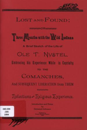 Lost and Found; or Three Months with the Wild Indians: A Brief Sketch of the Life of Ole T. Nystel, Embracing his Experience While in Captivity to the Comanches, and Subsequent Liberation from Them