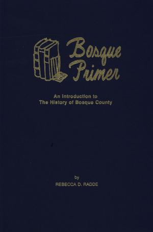Bosque Primer: An Introduction to the History of Bosque County