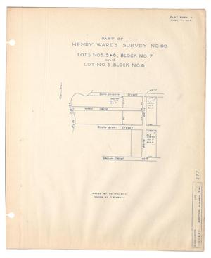 Primary view of object titled 'Part of Henry Ward's Survey Number 90: Lot Numbers 5 & 6, Block Number 7 and Lot Number 5, Block Number 6'.