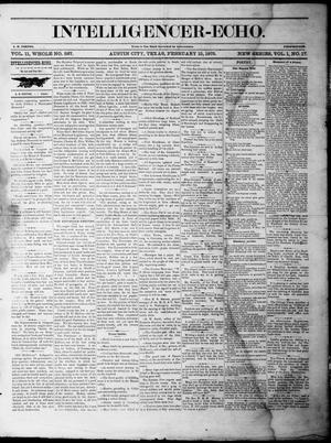 Primary view of object titled 'Intelligencer-Echo (Austin, Tex.), Vol. 1, No. 17, Ed. 1, Monday, February 15, 1875'.