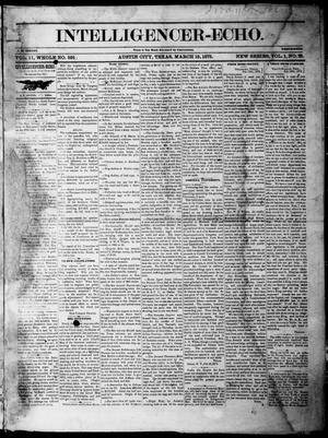 Primary view of object titled 'Intelligencer-Echo (Austin, Tex.), Vol. 1, No. 21, Ed. 1, Monday, March 15, 1875'.