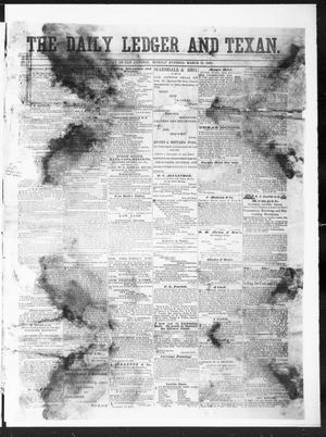 Primary view of object titled 'The Daily Ledger and Texan (San Antonio, Tex.), Vol. 1, No. 81, Ed. 1, Monday, March 19, 1860'.