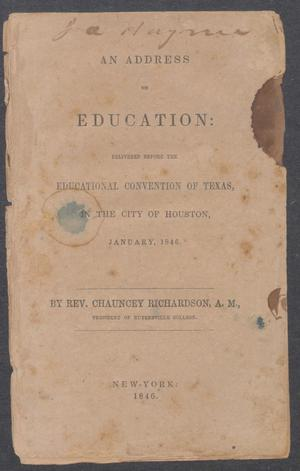 An address on education : delivered before the Educational Convention of Texas, in the city of Houston, January, 1846