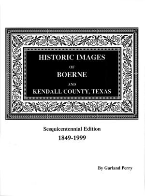 Primary view of object titled 'Historic Images of Boerne and Kendall County, Texas, Revised Edition'.