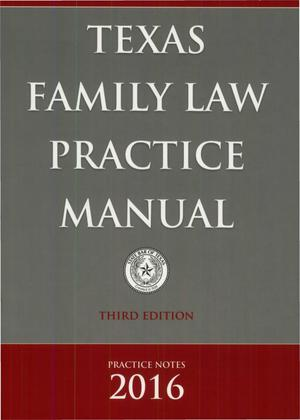 Primary view of object titled 'Texas Family Law Practice Manual, Third Edition, 2016 Practice Notes'.