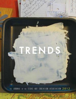 Texas Trends in Art Education, 2012