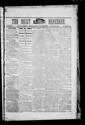 Primary view of object titled 'The Daily Ranchero. (Matamoros, Mexico), Vol. 1, No. 76, Ed. 1 Saturday, August 19, 1865'.