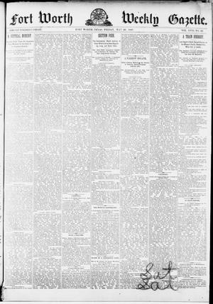 Primary view of object titled 'Fort Worth Weekly Gazette. (Fort Worth, Tex.), Vol. 17, No. 22, Ed. 1, Friday, May 20, 1887'.
