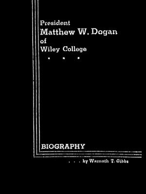 Primary view of object titled 'President Matthew W. Dogan of Wiley College: A Biography'.