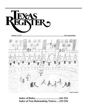 Texas Register: 2016 Annual Index, Index of Rules, Pages 161-224, and Index of Non-Rulemaking Notices, Pages 225-256, January 13, 2017