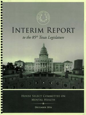 Primary view of object titled 'Interim Report to the 85th Texas Legislature: House Select Committee on Mental Health'.