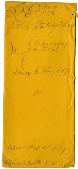 Documents pertaining to the case of The State of Texas vs. Amos Etheridge, cause no. 1010, 1874