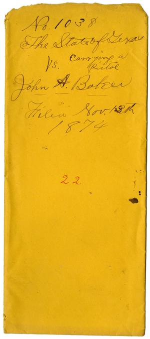Documents pertaining to the case of The State of Texas vs. John A. Baker, cause no. 1038, 1874
